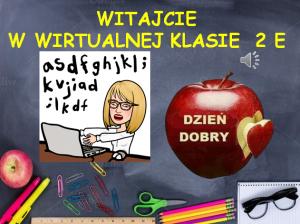 Link do prezentacji Witajcie w wirtualnej klasie 2 E